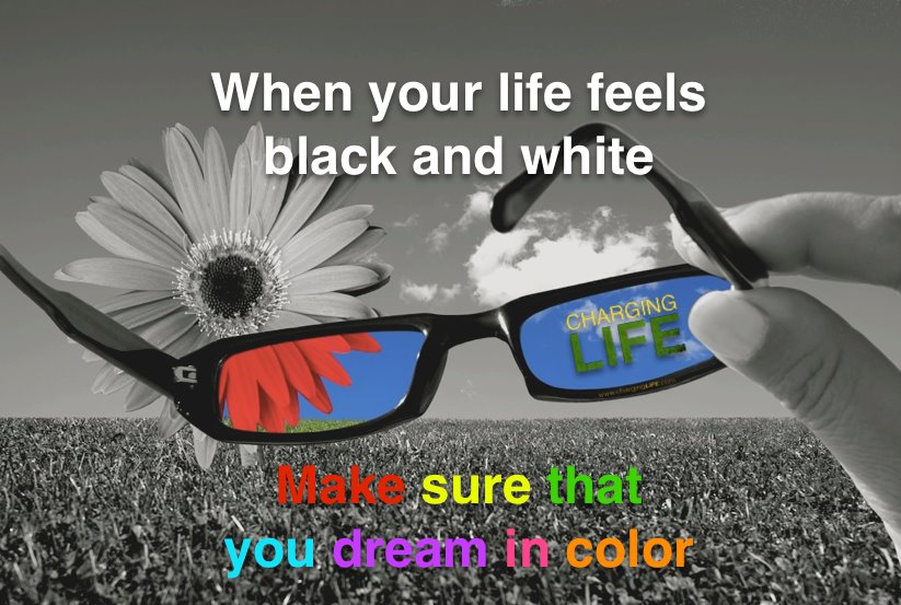 When your life feels black and white make sure that your - Dreaming of the color white ...
